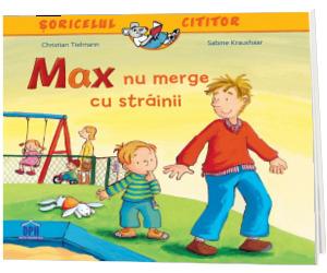 Max nu merge cu strainii. Colectia Soricelul cititor