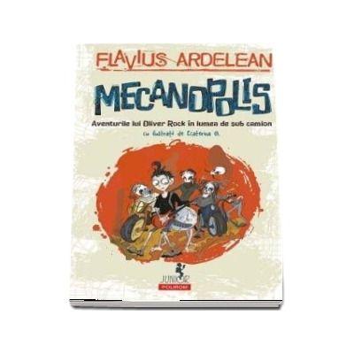 Mecanopolis. Aventurile lui Oliver Rock în lumea de sub camion