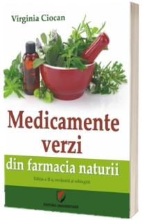 Medicamente verzi din farmacia naturii. Editia a II-a