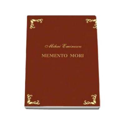 Memento mori - Mihai Eminescu
