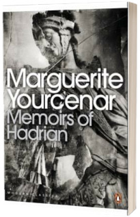 Memoirs of Hadrian. And Reflections on the Composition of Memoirs of Hadrian