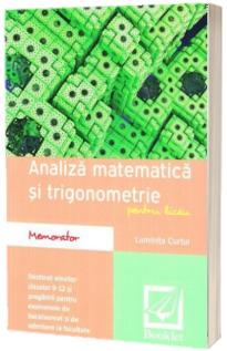 Memorator de Analiza matematica si trigonometrie pentru liceu - Luminita Curtui