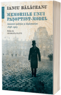 Memoriile unui pasoptist-model. Amintiri politice si diplomatice, 1848-1903