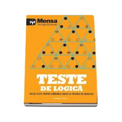 Mensa. Teste de logica. 180 de teste pentru gandirea logica si puterea de deductie (Mensa - The High IQ Society)