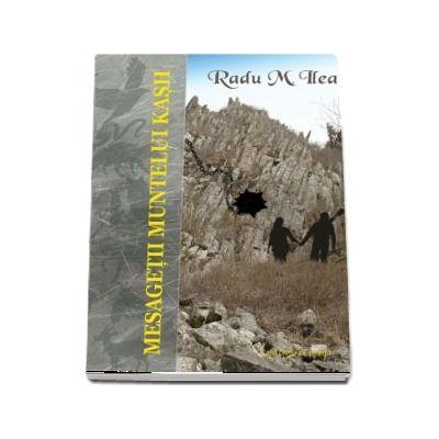 Mesagetii Muntelui Kash - Ilea Radu M.