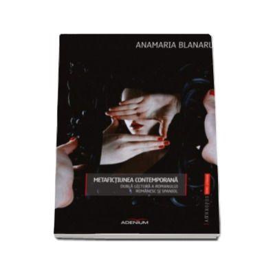Metafictiunea contemporana - Dubla lectura a romanului romanesc si spaniol (teorii literare)