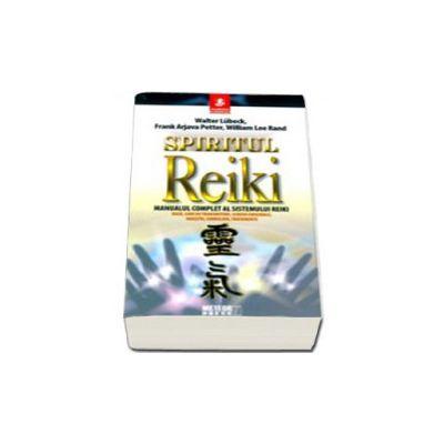 Spiritul Reiki. Manualul complet al sistemului Reiki