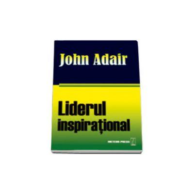 Liderul inspirational - Cum sa motivam, sa incurajam si sa avem succes
