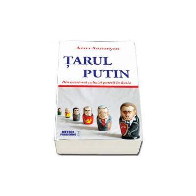 Tarul Putin - Din interiorul cultului puterii in Rusia