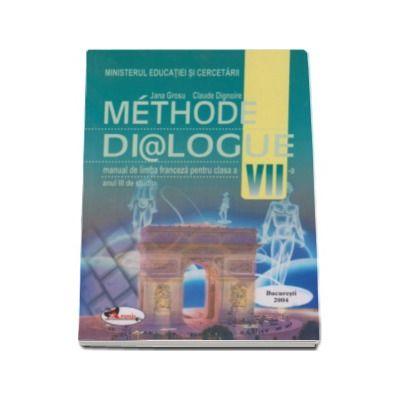 Methode Dialogue - Manual de limba franceza pentru clasa a VII-a anul III de studiu