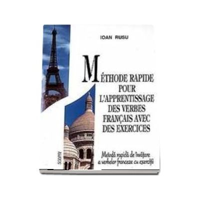 Methode rapide pour l apprentissage des verbes francais avec des exercices (Metoda rapida de invatare a verbelor franceze cu exercitii)