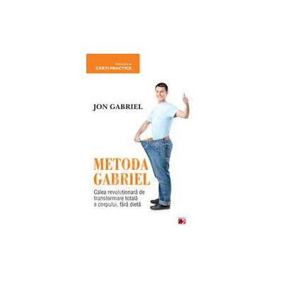 Metoda Gabriel: calea revolutionara de transformare totala a corpului, fara dieta
