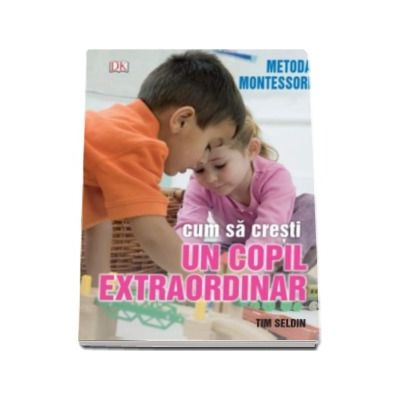 Metoda Montessori - Cum sa cresti un copil extraordinar