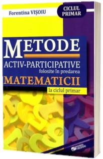 Metode activ-participative folosite in predarea matematicii la ciclul primar