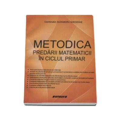 Metodica predarii matematicii in ciclul primar - Alexandru Gheorghe
