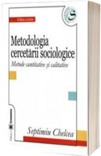 Metodologia cercetarii sociologice. Metode cantitative si calitative, Editia a treia