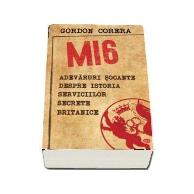 MI6. Adevaruri socante despre istoria serviciilor secrete britanice