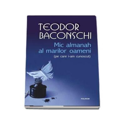 Mic almanah al marilor oameni (pe care i-am cunoscut) - Teodor Baconschi