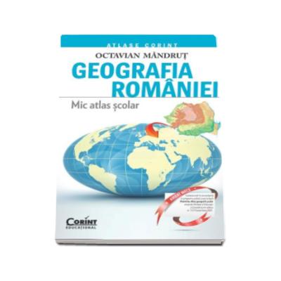 Mic Atlas Scolar - Geografia Romaniei (Octavian Mandrut)