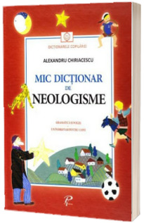 Mic dictionar de neologisme - Dictionarele Copilariei