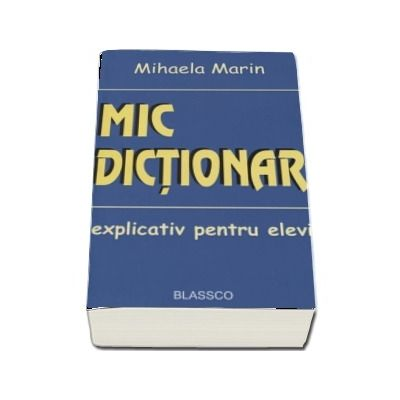 Mic dictionar explicativ pentru elevi - Mihaela Marin