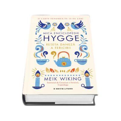 Mica enciclopedie Hygge. Reteta daneza a fericirii - O carte fenomen in 30 de tari