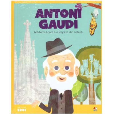 MICII EROI. Antoni Gaudi