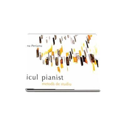 Micul Pianist. Metoda de studiu - Elena Perianu (Editia a II-a)