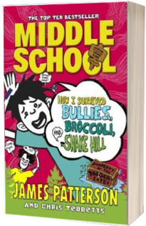Middle School. How I Survived Bullies, Broccoli, and Snake Hill. (Middle School 4)