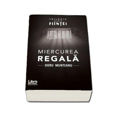 Miercurea Regala - Doru Munteanu (Trilogia Zilele Fiintei)