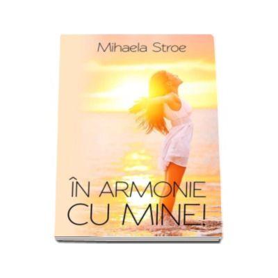 Mihaela Stroe - In armonie cu mine!