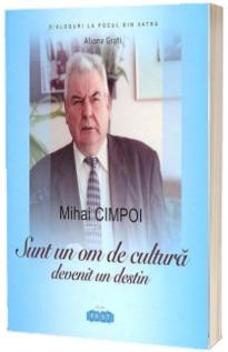 Mihai Cimpoi. Sunt un om de cultura devenit un destin
