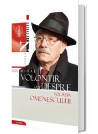 Mihai Volontir sau despre vocatia omenescului