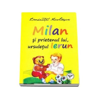 Milan si prietenul lui, ursuletul Ierun - Ilustratii Luminita Nicolescu