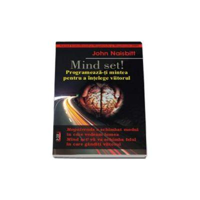 Mind Set! Programeaza-ti mintea pentru a intelege viitorul