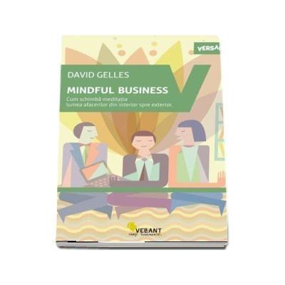 Mindful business. Cum schimba meditatia lumea afacerilor din interior spre exterior.