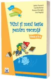 Mini si maxi teste pentru vacanta - Clasa a II-a