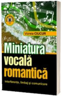 Miniatura vocala romantica. Interferente, limbaj si comunicare