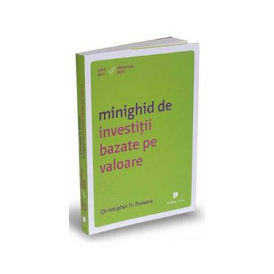 Minighid de investitii bazate pe valoare - Christopher H. Browne