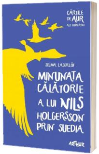 Minunata calatorie a lui Nils Holgersson prin Suedia - Cartile de aur ale copilariei