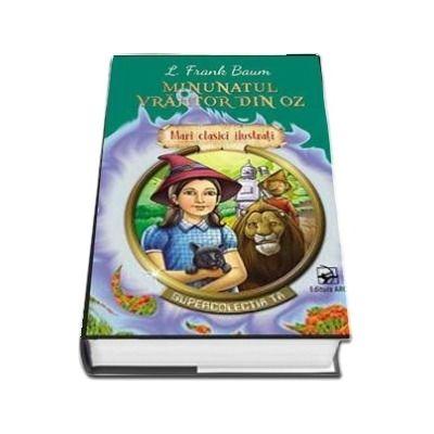 Minunatul vrajitor din Oz. Mari clasici ilustrati