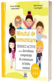 Minutul de comunicare. Tehnici active pentru dezvoltarea competentei de comunicare in limba romana, pentru clasa a II-a  - Roxana Gheorghe