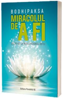 Miracolul de a fi. Lectii de la intelepciunea vietii