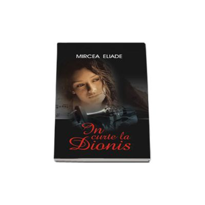 Mircea Eliade, In curte la Dionis
