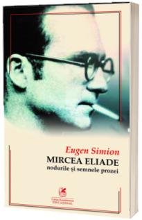 Mircea ELIADE. Nodurile si semnele prozei  Eugen Simion