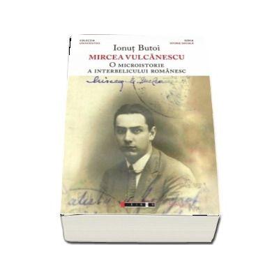 Mircea Vulcanescu - O microistorie a interbelicului romanesc (Ionut Butoi)