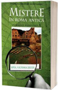 Mistere in Roma Antica. Publius Aurelius 5. Spes: Ultima zeita