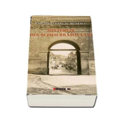 Misterele din Scheii Brasovului - Virginia Stanciu Butescu