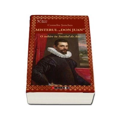 Misterul Don Juan sau o iubire in secolul de aur - Corneliu Senchea