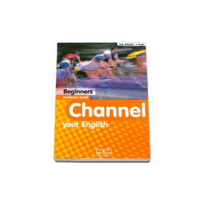 Channel your English Beginners Student s Book - Mitchell H.Q.